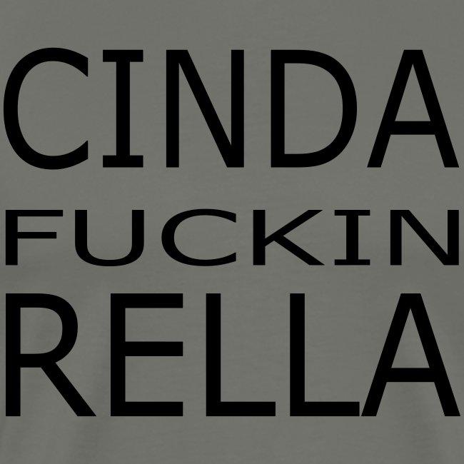 Cinda fuckin Rella