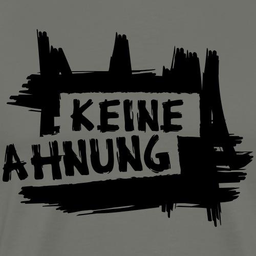 KEINE AHNUNG - Männer Premium T-Shirt