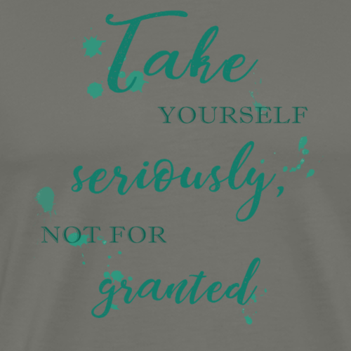 Take yourself seriously, not for granted - Men's Premium T-Shirt