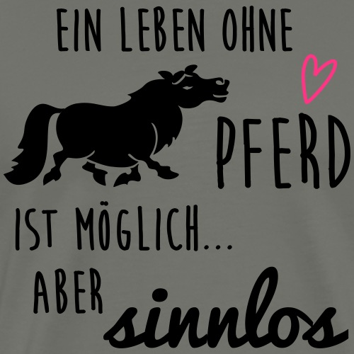 Ein Leben ohne Pferd ist möglich aber sinnlos - Männer Premium T-Shirt