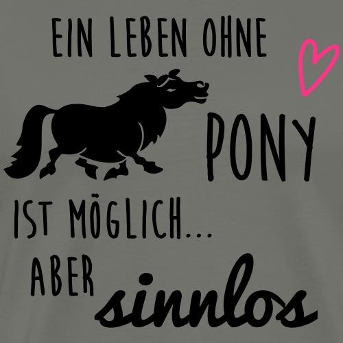 Ein Leben ohne Pony ist möglich aber sinnlos - Männer Premium T-Shirt