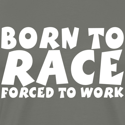 Born to Race forced to work