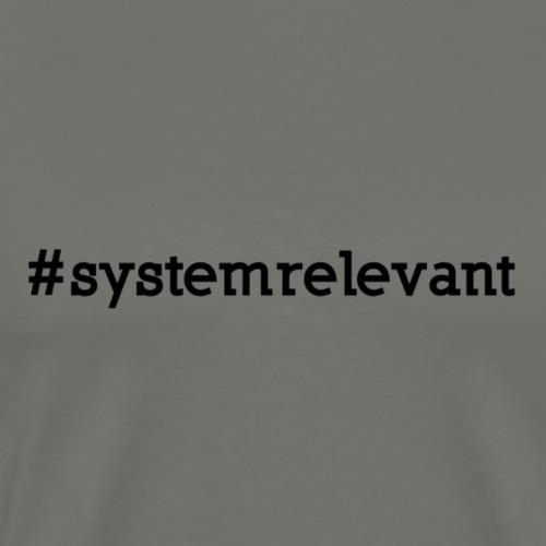 Systemrelevant - Männer Premium T-Shirt