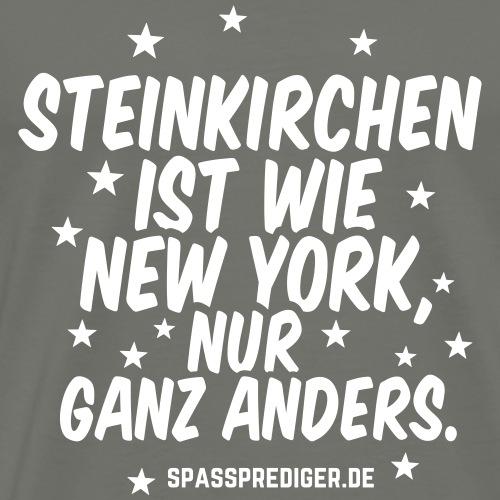 Steinkirchen ist wie New York lustiger Spruch - Männer Premium T-Shirt