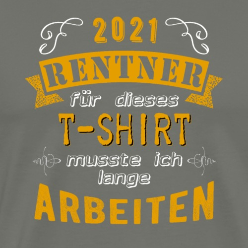 2021 endlich Rente | Rentenbegin - Männer Premium T-Shirt