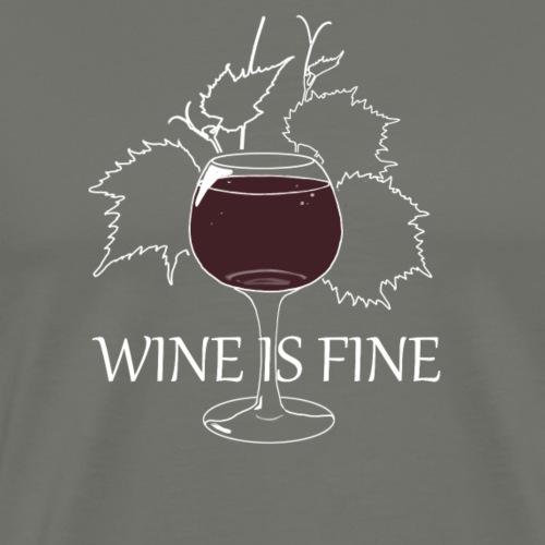 Wine is fine - T-shirt Premium Homme