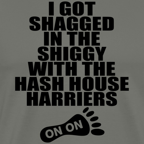 I Got Shagged Hash House - Men's Premium T-Shirt