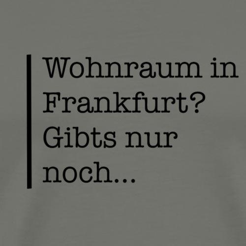 Wohnraum in Frankfurt? . . . - Männer Premium T-Shirt