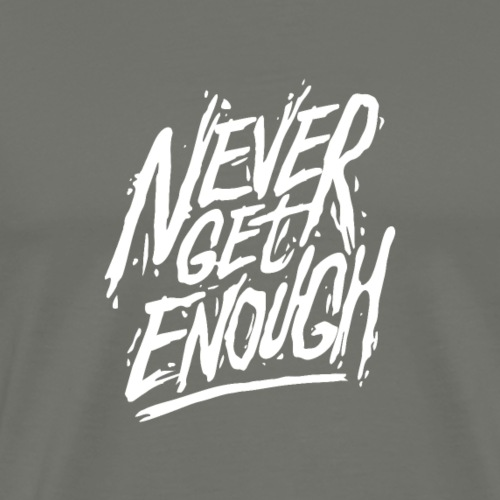 Never Get Enough - T-shirt Premium Homme