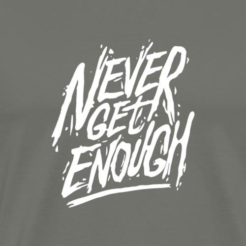 Nie genug bekommen - Männer Premium T-Shirt