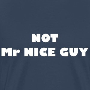 Ikke Mr. Nice Guy - Premium T-skjorte for menn