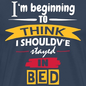 Should've Stayed In Bed - Men's Premium T-Shirt