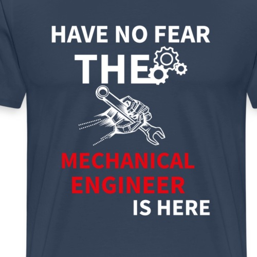 have no fear the mechanical engineer is here - Men's Premium T-Shirt