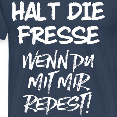 Halt die Fresse wenn Du mit mir redest ! - Männer Premium T-Shirt