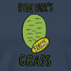 Hyde Park's Grass SUCK - Men's Premium T-Shirt