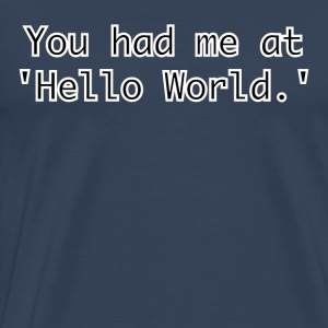 You had me at Hello World - Men's Premium T-Shirt