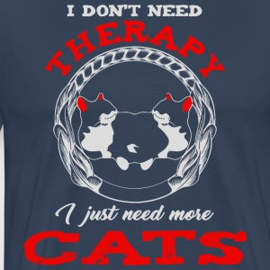 KatzenDesign -I dont need therapy i just need cats - Männer Premium T-Shirt