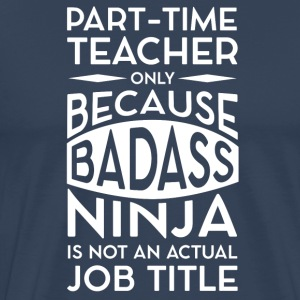 part time teacher - Männer Premium T-Shirt