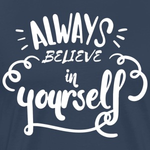 Always believe in yourself - Men's Premium T-Shirt