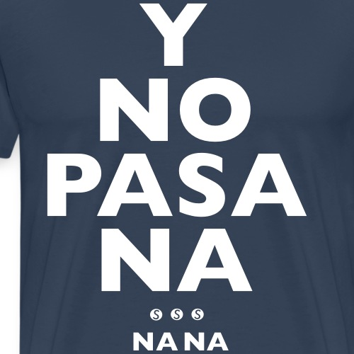 Y NO PASA NA - NA NA - Men's Premium T-Shirt