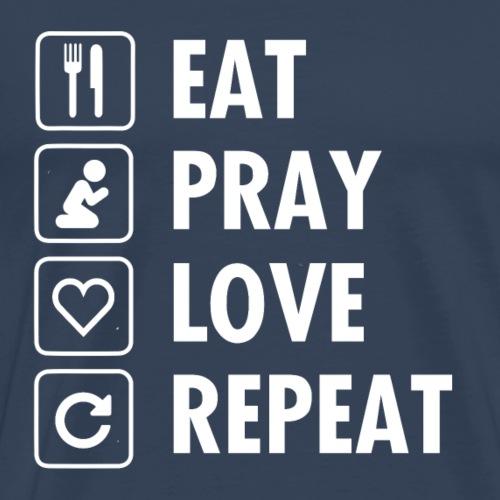 eat pray love repeat B - Maglietta Premium da uomo