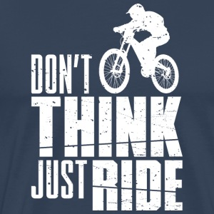 Do not Think! Just Ride - Men's Premium T-Shirt