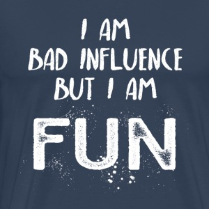 I am bad influence but I am fun - Männer Premium T-Shirt