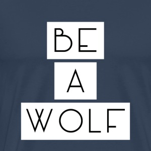 Be A Wolf - Herre premium T-shirt