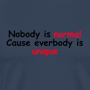 Nobody is normal cause everybody is unique - Premium-T-shirt herr