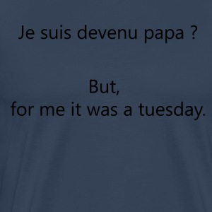 Dad? But, for me It was a tuesday. - Men's Premium T-Shirt