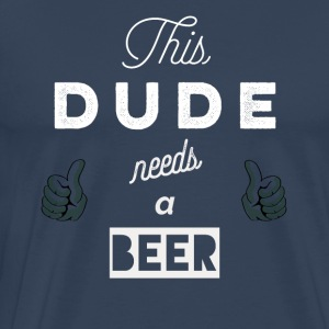 This_dude_needs_a_beer_ T-Shirt & Hoody - Herre premium T-shirt