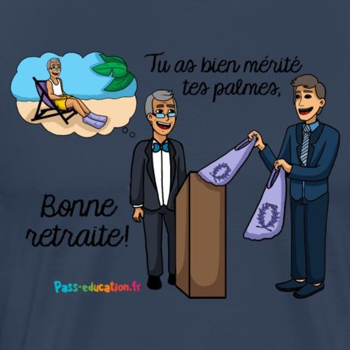 Tu as bien mérité tes palmes, bonne retraite ! - T-shirt Premium Homme
