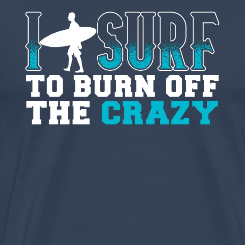 I Surf To Burn Of The Crazy - Männer Premium T-Shirt