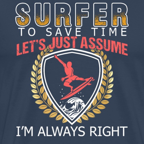 Surfer I'm Always Right - Männer Premium T-Shirt