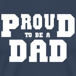 Proud To Be A Dad - Men's Premium T-Shirt