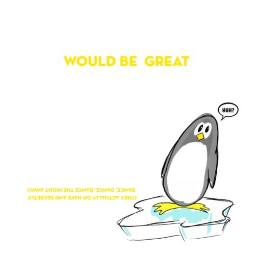 The penguins would be great dancers - Men's Premium T-Shirt
