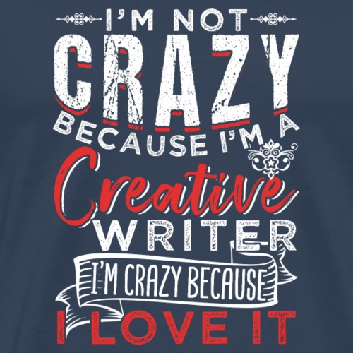 Crazy Creative Writer Who Loves His Job - Männer Premium T-Shirt