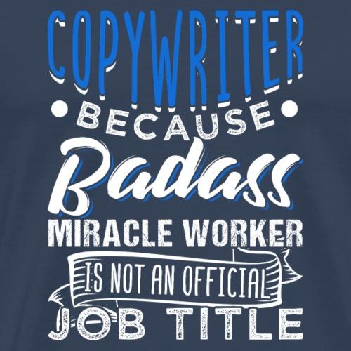Copywriter Badass Miracle Worker - Männer Premium T-Shirt