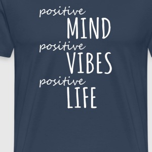 positive MIND, positive VIBES, positive LIFE! - Men's Premium T-Shirt
