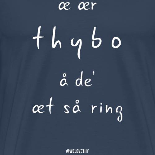 æ ær Thybo å de' æt så ring - hvid tekst - Herre premium T-shirt