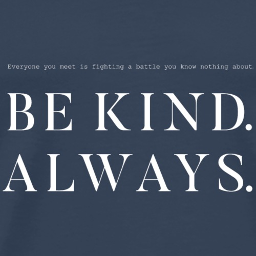 Be kind. Always. (blå) - Premium-T-shirt herr