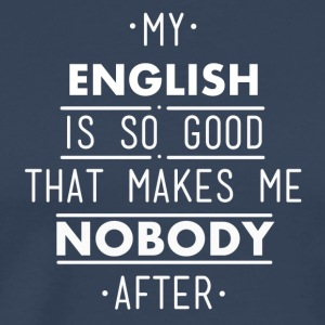 my english is so good - Men's Premium T-Shirt