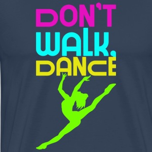 Do not go, Dancing - Men's Premium T-Shirt