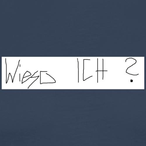 Wieso ICH ? - Männer Premium T-Shirt