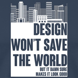 Architekt / Architektur: Design won´t save the - Männer Premium T-Shirt