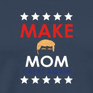 MAKE MOM GREAT AGAIN! - Men's Premium T-Shirt