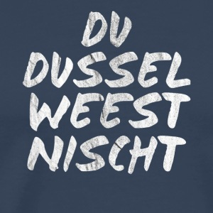 You dussel wees nischt - Men's Premium T-Shirt