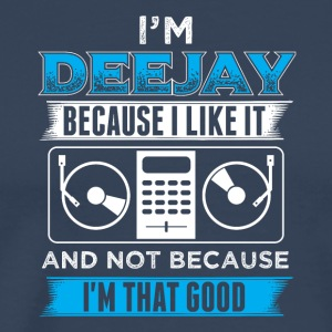 DJ IM DEEJAY BECAUSE I LIKE IT - Männer Premium T-Shirt