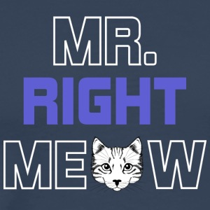 MR RIGHT MEOW - Männer Premium T-Shirt
