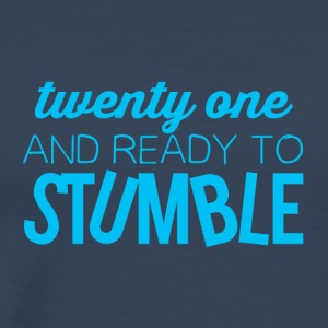 21 Birthday: Twenty one and ready to stumble - Men's Premium T-Shirt